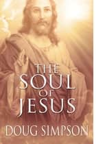 The Soul of Jesus ebook by Doug Simpson