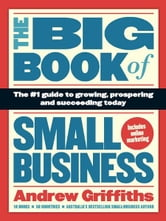 The Big Book of Small Business - The number 1 guide to growing, prospering and succeeding today ebook by Andrew Griffiths