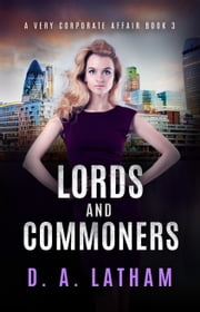 A Very Corporate Affair Book 3-Lords and Commoners ebook by D A Latham