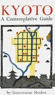 Kyoto: A Contemplative Guide ebook by Gouverneur Mosher