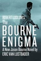 Robert Ludlum's (TM) The Bourne Enigma ebook by Eric Van Lustbader