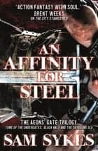 An Affinity for Steel - The Aeons' Gate Trilogy ebook by Sam Sykes