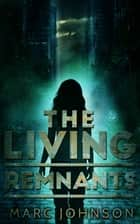 The Living Remnants ebook by Marc Johnson