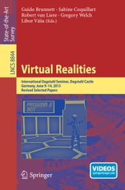 Virtual Realities - International Dagstuhl Seminar, Dagstuhl Castle, Germany, June 9-14, 2013, Revised Selected Papers ebook by Guido Brunnett,Sabine Coquillart,Robert van Liere,Gregory Welch,Libor Váša