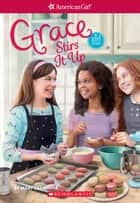 Grace Stirs It Up (American Girl: Girl of the Year 2015, Book 2) ebook by Mary Casanova, Sarah Davis