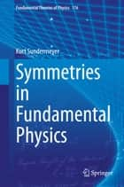 Symmetries in Fundamental Physics ebook by Kurt Sundermeyer
