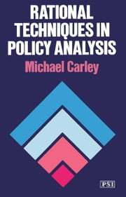 Rational Techniques in Policy Analysis: Policy Studies Institute ebook by Carley, Michael
