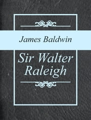 Sir Walter Raleigh ebook by James Baldwin