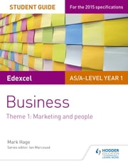 Edexcel AS/A-level Year 1 Business Student Guide: Theme 1: Marketing and people