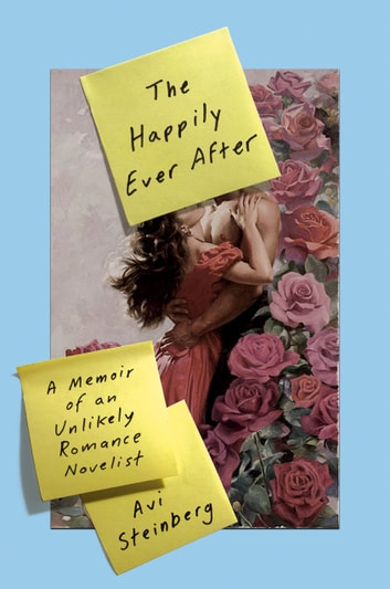 The Happily Ever After - A Memoir of an Unlikely Romance Novelist ebook by Avi Steinberg
