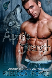 Alpha's Strength ebook by Rebecca Royce