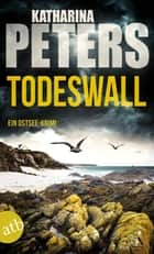Todeswall - Ein Ostsee-Krimi ebook by Katharina Peters