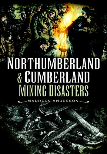 Northumberland and Cumberland Mining Disasters ebook by Maureen Anderson