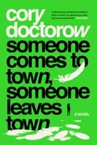 Someone Comes to Town, Someone Leaves Town ebook by Cory Doctorow