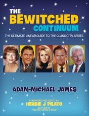 The Bewitched Continuum - The Ultimate Linear Guide to the Classic TV Series eBook par Adam-Michael James