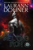 Melting Iron - Cyborg Seduction, #3 eBook by Laurann Dohner