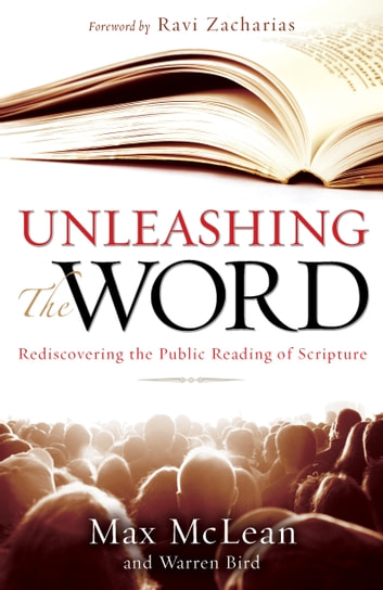 Unleashing the Word - Rediscovering the Public Reading of Scripture ebook by Max McLean,Warren Bird