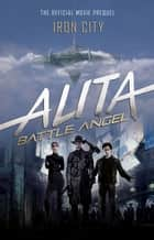 Alita: Battle Angel - Iron City eBook by Pat Cadigan