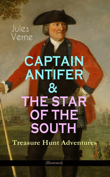 CAPTAIN ANTIFER & THE STAR OF THE SOUTH – Treasure Hunt Adventures (Illustrated) ebook by Jules Verne