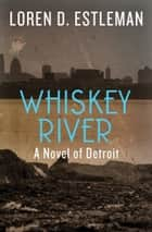 Whiskey River Ebook di Loren D. Estleman