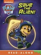 Save the Alien! (Board) (PAW Patrol) ebook by Nickelodeon Publishing