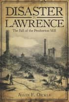 Disaster in Lawrence - The Fall of the Pemberton Mill ebook by Alvin F. Oickle