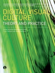 Digital Visual Culture: Theory and Practice ebook by Bentkowska-Kafel, Anna