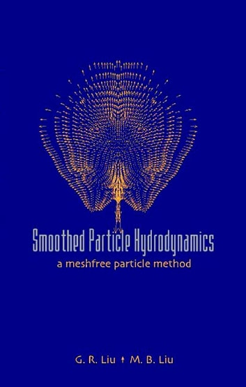 Smoothed Particle Hydrodynamics - A Meshfree Particle Method ebook by G R Liu,M B Liu