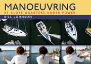 Manoeuvring - At Close Quarters Under Power ebook by Bill Johnson