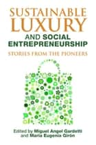 Sustainable Luxury and Social Entrepreneurship - Stories from the Pioneers ebook by Miguel Angel Gardetti, María Eugenia Girón