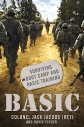 Basic: Surviving Boot Camp and Basic Training ebook by David Fisher,Jack Jacobs