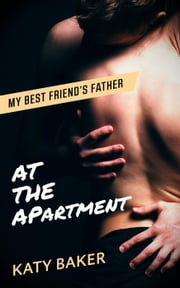 At The Apartment - My Best Friend's Father, #2 ebook by Katy Baker
