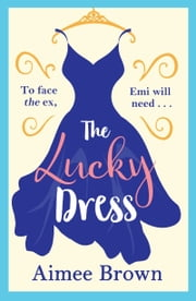 The Lucky Dress - The perfect feel-good romance for 2019 ebook by Aimee Brown