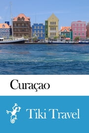 Curaçao Travel Guide - Tiki Travel ebook by Tiki Travel