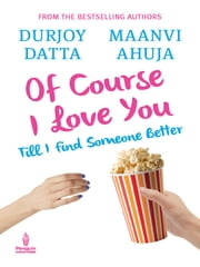 Of Course I Love You! - Till I find someone better… ebook by Durjoy Datta