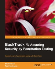 BackTrack 4: Assuring Security by Penetration Testing ebook by Shakeel Ali, Tedi Heriyanto