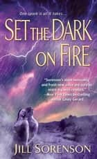 Set the Dark on Fire - A Novel ebook by Jill Sorenson
