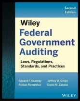 Wiley Federal Government Auditing - Laws, Regulations, Standards, Practices, and Sarbanes-Oxley ebook by Edward F. Kearney,Roldan Fernandez,Jeffrey W. Green,David M. Zavada