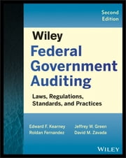 Wiley Federal Government Auditing - Laws, Regulations, Standards, Practices, and Sarbanes-Oxley ebook by Edward F. Kearney, Roldan Fernandez, Jeffrey W. Green,...