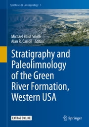 Stratigraphy and Paleolimnology of the Green River Formation, Western USA ebook by Michael Elliot Smith,Alan R. Carroll