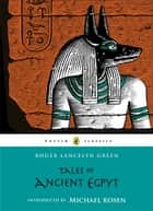 Tales of Ancient Egypt ebook by Michael Rosen, Roger Lancelyn Green, Roger Green