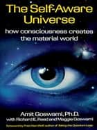 The Self-Aware Universe ebook by Amit Goswami
