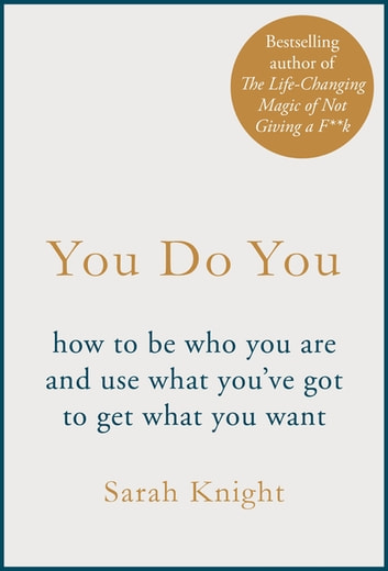 You Do You - (A No-F**ks-Given Guide) how to be who you are and use what you've got to get what you want ebook by Sarah Knight