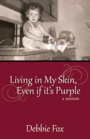Living In My Skin, Even If It's Purple ebook by Debbie Fox