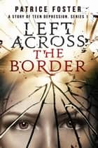 Left Across the Border ebook by Patrice M Foster