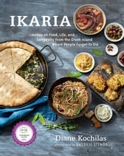 Ikaria - Lessons on Food, Life, and Longevity from the Greek Island Where People Forget to Die ebook by Diane Kochilas
