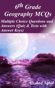 6th Grade Geography MCQs: Multiple Choice Questions and Answers (Quiz & Tests with Answer Keys) ebook by Arshad Iqbal