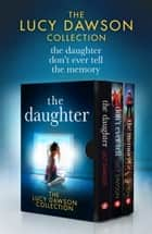 The Lucy Dawson Collection: The Daughter, Don't Ever Tell, The Memory ebook by Lucy Dawson