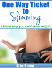 One Way Ticket To Slimming ebook by Alex Suma