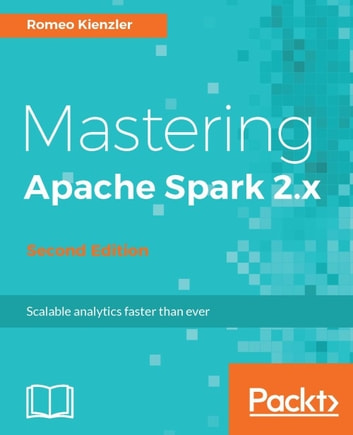 Mastering Apache Spark 2 x - Second Edition